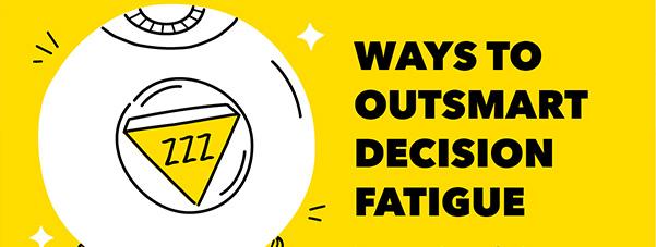 go to https://blog.mint.com/how-to/decision-fatigue/