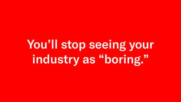 stop seeing your industry as boring