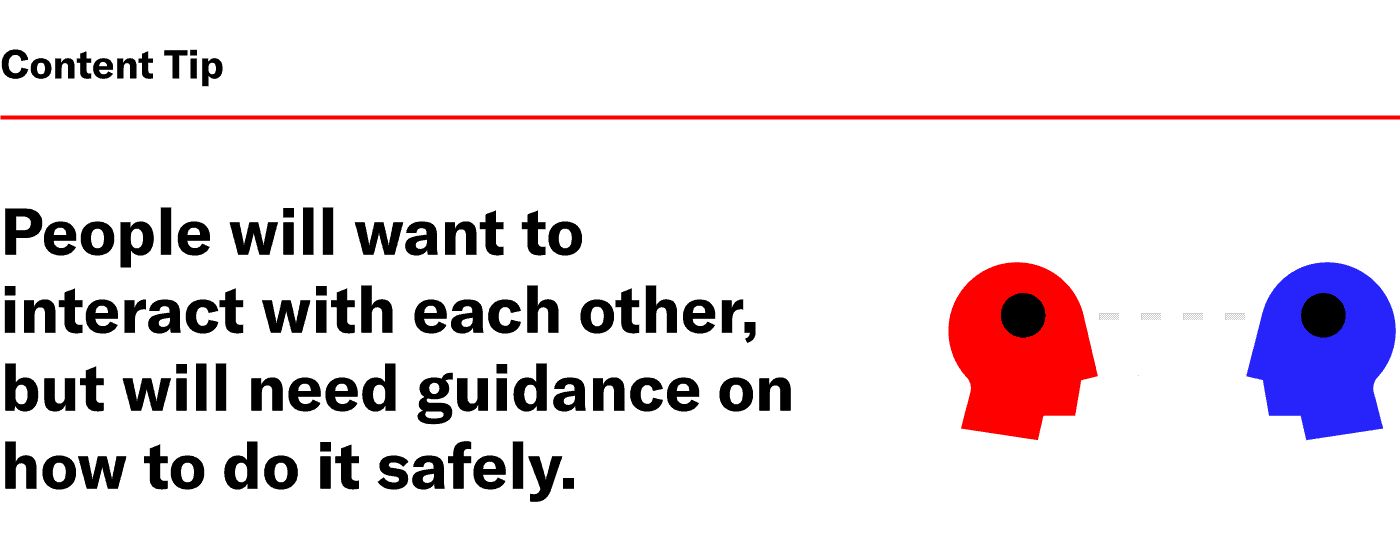 people will want to interact with each other but will need guidance on how to do it safely